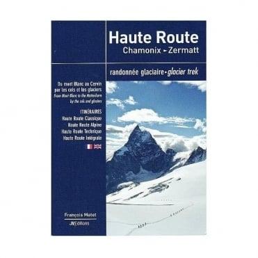 Haute Route Chamonix To Zermatt Glacier Trek Book by Francois Matet
